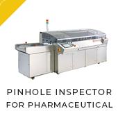 PINHOLE INSPECTOR FOR PHARMACEUTICAL